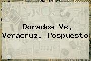 <b>Dorados Vs. Veracruz</b>, Pospuesto