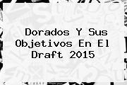 Dorados Y Sus Objetivos En El <b>Draft 2015</b>