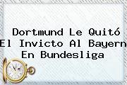 Dortmund Le Quitó El Invicto Al Bayern En <b>Bundesliga</b>