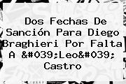 Dos Fechas De Sanción Para Diego Braghieri Por Falta A 'Leo' Castro