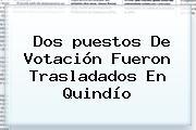 Dos <b>puestos De Votación</b> Fueron Trasladados En Quindío