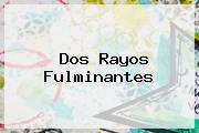 <i>Dos Rayos Fulminantes</i>