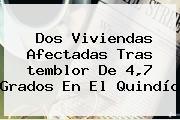 Dos Viviendas Afectadas Tras <b>temblor</b> De 4,7 Grados En El Quindío