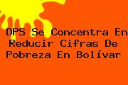<b>DPS</b> Se Concentra En Reducir Cifras De Pobreza En Bolívar