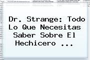 <b>Dr</b>. <b>Strange</b>: Todo Lo Que Necesitas Saber Sobre El Hechicero <b>...</b>