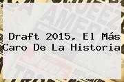 <b>Draft 2015</b>, El Más Caro De La Historia