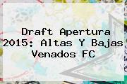Draft <b>Apertura 2015</b>: <b>Altas Y Bajas</b> Venados FC