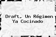 <b>Draft</b>, Un Régimen Ya Cocinado