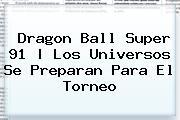 <b>Dragon Ball Super 91</b> | Los Universos Se Preparan Para El Torneo