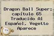 <b>Dragon Ball Super</b>: <b>capítulo 65</b> Traducido Al Español, Vegetto Aparece
