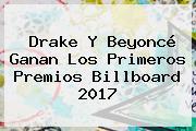 Drake Y Beyoncé Ganan Los Primeros Premios <b>Billboard 2017</b>