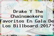 Drake Y The Chainsmokers Favoritos En Gala De Los <b>Billboard 2017</b>
