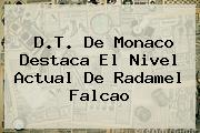 D.T. De Monaco Destaca El Nivel Actual De Radamel <b>Falcao</b>