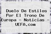 <b>Duelo De Estilos Por El Trono De Europa - Noticias - UEFA.com</b>