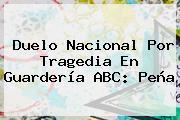 Duelo Nacional Por Tragedia En <b>Guardería ABC</b>: Peña