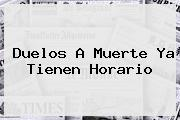 <i>Duelos A Muerte Ya Tienen Horario</i>
