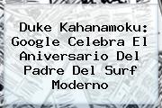 <b>Duke Kahanamoku</b>: Google Celebra El Aniversario Del Padre Del Surf Moderno