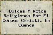 Dulces Y Actos Religiosos Por El <b>Corpus Christi</b>, En Cuenca
