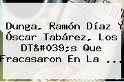 <b>Dunga</b>, Ramón Díaz Y Óscar Tabárez, Los DT&#039;s Que Fracasaron En La <b>...</b>