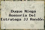 Duque Niega Asesoría Del Estratega <b>JJ Rendón</b>