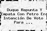 Duque Repunta Y Empata Con Petro En Intención De Voto Para ...