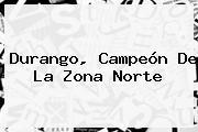 Durango, Campeón De La Zona <b>Norte</b>