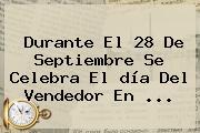 Durante El 28 De Septiembre Se Celebra El <b>día Del Vendedor</b> En ...