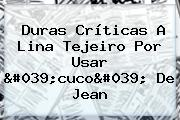 Duras Críticas A <b>Lina Tejeiro</b> Por Usar &#039;cuco&#039; De Jean