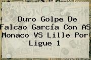 Duro Golpe De Falcao García Con AS <b>Monaco VS Lille</b> Por Ligue 1