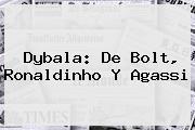 <b>Dybala</b>: De Bolt, Ronaldinho Y Agassi