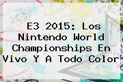 <b>E3 2015</b>: Los Nintendo World Championships En Vivo Y A Todo Color