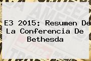 <b>E3</b> 2015: Resumen De La Conferencia De Bethesda