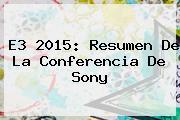 <b>E3 2015</b>: Resumen De La Conferencia De Sony