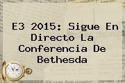 <b>E3 2015</b>: Sigue En Directo La Conferencia De Bethesda