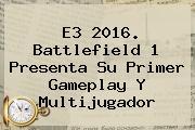 <b>E3 2016</b>. Battlefield 1 Presenta Su Primer Gameplay Y Multijugador