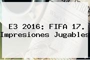 E3 2016: <b>FIFA 17</b>. Impresiones Jugables