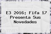 <b>E3 2016</b>: Fifa 17 Presenta Sus Novedades