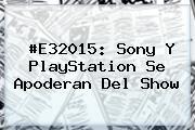 #E32015: Sony Y <b>PlayStation</b> Se Apoderan Del Show