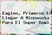 Eagles, Primeros En Llegar A Minnesota Para El <b>Super Bowl</b>
