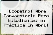 <b>Ecopetrol</b> Abre Convocatoria Para Estudiantes En Práctica En Abril