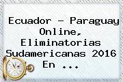 Ecuador - Paraguay Online, <b>Eliminatorias</b> Sudamericanas <b>2016</b> En <b>...</b>