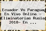 Ecuador Vs Paraguay En Vivo Online ? <b>Eliminatorias</b> Rusia <b>2018</b>- En <b>...</b>