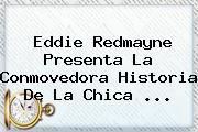 Eddie Redmayne Presenta La Conmovedora Historia De <b>La Chica</b> <b>...</b>