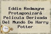 <b>Eddie Redmayne</b> Protagonizará Película Derivada Del Mundo De Harry Potter