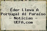 <b>Éder</b> Lleva A <b>Portugal</b> Al Paraíso - Noticias - UEFA.com