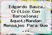 Edgardo Bauza, Crítico Con <b>Barcelona</b>: &quot;Mandan Mensajes Para Que ...