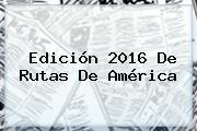 Edición 2016 De Rutas De América