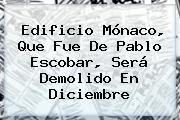 <b>Edificio Mónaco</b>, Que Fue De Pablo Escobar, Será Demolido En Diciembre