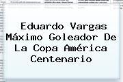 <b>Eduardo Vargas</b> Máximo Goleador De La Copa América Centenario