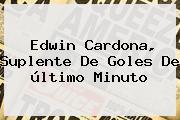 <b>Edwin Cardona</b> Suplente De Goles De Ultimo Minuto